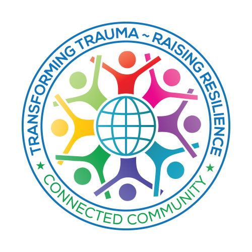 Transforming Trauma ~ Raising Resilience: Connected Community